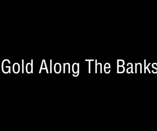 Gold Along The Banks – Official Trailer
